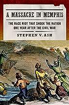A Massacre in Memphis: The Race Riot That…
