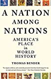Bender, Thomas: A Nation Among Nations: America's Place in World History