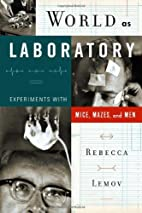 World as Laboratory: Experiments with Mice,…