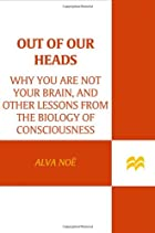 Out of Our Heads: Why You Are Not Your…