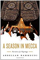A Season in Mecca: Narrative of a Pilgrimage&hellip;