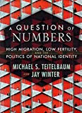 Teitelbaum, Michael: A Question of Numbers: High Migration, Low Fertility, and the Politics of National Identity