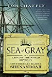 Chaffin, Tom: Sea of Gray: The Around-the-World Odyssey of the Confederate Raider Shenandoah