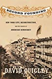 Quigley, David: Second Founding: New York City, Reconstruction, And The Making Of American Democracy