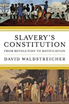Slavery's Constitution: From Revolution…