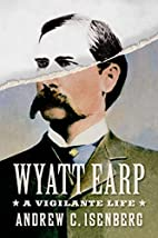 Wyatt Earp: A Vigilante Life by Andrew C.…