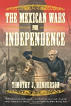 The Mexican Wars for Independence by Timothy…