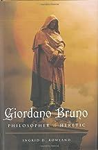 Giordano Bruno: Philosopher/Heretic by…