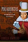 Camilla Townsend: Pocahontas and the Powhatan Dilemma: The American Portraits Series (American Portrait Series)