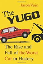 The Yugo: The Rise and Fall of the Worst Car…