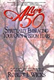 Wicks, Robert J.: After 50: Spiritually Embracing Your Own Wisdom Years