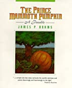 The Prince Mammoth Pumpkin: A Parable by…