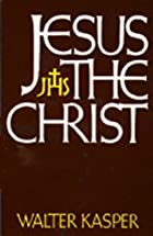 Jesus the Christ by Walter Kasper