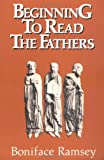 Ramsey, Boniface: Beginning to Read the Fathers