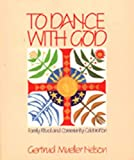 Nelson, Gertrud Mueller: To Dance With God: Family Ritual and Community Celebration