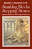 Groeschel, Benedict J.: Stumbling Blocks or Stepping Stones: Spiritual Answers to Psychological Questions