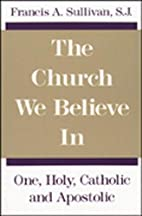 The Church We Believe in: One, Holy,…
