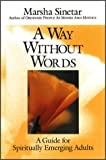 Sinetar, Marsha: A Way Without Words: A Guide for Spiritually Emerging Adults