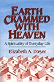 Dreyer, Elizabeth A.: Earth Crammed With Heaven: A Spirituality of Everyday Life