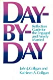 Colligan, John: Day-By-Day: Reflection Guide for the Engaged and Newly Married