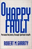 Garrity, Robert M.: O Happy Fault: Personal Recovery Through Spiritual Growth