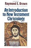 Brown, Raymond E.: An Introduction to New Testament Christology