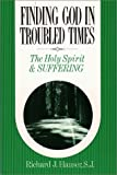 Hauser, Richard J.: Finding God in Troubled Times: The Holy Spirit and Suffering