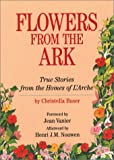 Buser, Christella: Flowers from the Ark: True Stories from the Homes of L'Arche
