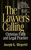 Allegretti, Joseph G.: The Lawyer&#39;s Calling: Christian Faith and Legal Practice