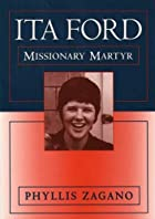 Ita Ford: Missionary Martyr by Phyllis…