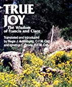 True Joy: The Wisdom of Francis and Clare by…