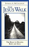 McLaughlin, Patricia A.: The Jesus Walk: The Road to Healing Body and Soul