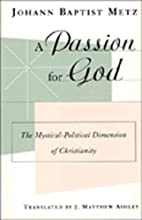 A Passion for God: The Mystical-Political…