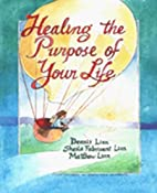 Healing the Purpose of Your Life by Dennis…