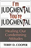 Cooper, Terry D.: I'm Judgmental, You're Judgmental: Healing Our Condemning Attitudes