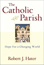 The Catholic Parish: Hope for a Changing…