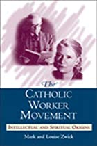 The Catholic Worker Movement: Intellectual…