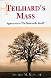 King, Thomas Mulvihill: Teilhard&#39;s Mass: Approaches To &quot;The Mass On The World&quot;