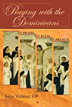 Praying with the Dominicans: To Praise, to…