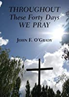Throughout These Forty Days We Pray by John…