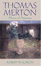 Thomas Merton: Master of Attention: An…