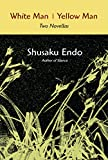 Shusaku Endo: White Man/Yellow Man: Two Novellas