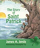 Janda, James A.: The Story of Saint Patrick