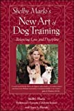 Marlo, Shelby: Shelby Marlo's New Art of Dog Training: Balancing Love, and Discipline
