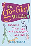 Bourland, Julia: The Go-Girl Guide: Surviving Your 20s With Savvy, Soul, and Style