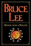 Lee, Bruce: Bruce Lee: Words From a Master