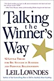 Lowndes, Leil: Talking the Winner's Way: 92 Little Tricks for Big Success in Business and Personal Relationships