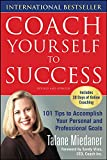 Miedaner, Talane: Coach Yourself to Success: 101 Tips from a Personal Coach for Reaching Your Goals at Work and in Life