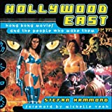 Hammond, Stefan: Hollywood East: Hong Kong Movies and the People Who Made Them