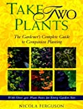 Ferguson, Nicola: Take Two Plants: The Gardener's Complete Guide to Companion Planting